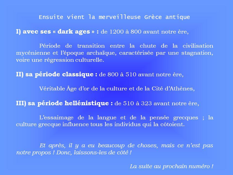 Ensuite vient la merveilleuse Grèce antique I) avec ses « dark ages » : de 1200 à 800 avant notre ère, Période de transition entre la chute de la civi