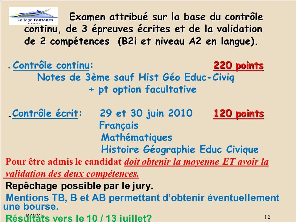 16/08/2014 12 Examen attribué sur la base du contrôle Examen attribué sur la base du contrôle continu, de 3 épreuves écrites et de la validation continu, de 3 épreuves écrites et de la validation de 2 compétences (B2i et niveau A2 en langue).