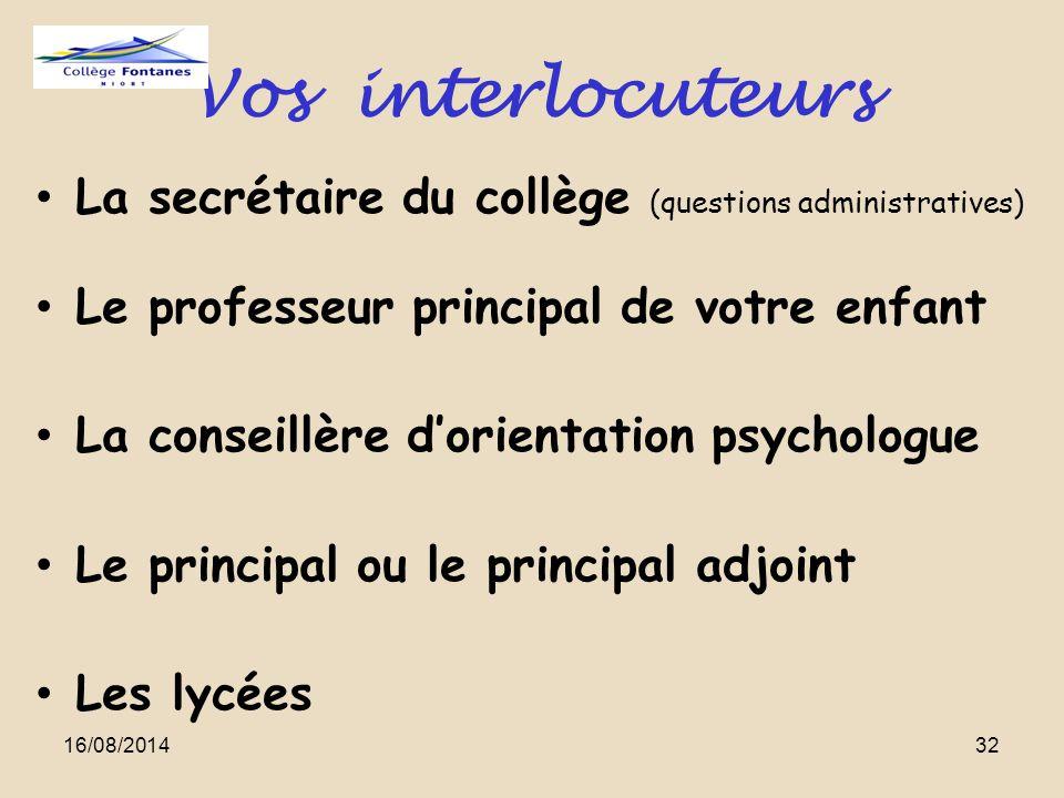 Vos interlocuteurs La secrétaire du collège (questions administratives) Le professeur principal de votre enfant La conseillère d'orientation psycholog