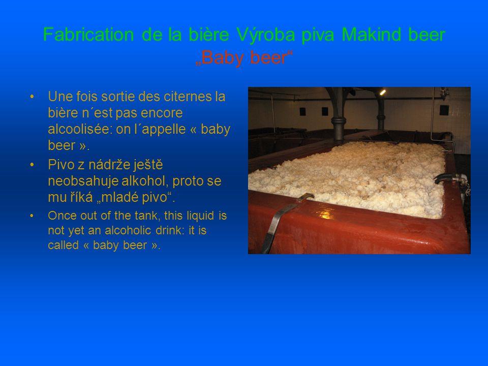 """Fabrication de la bière Výroba piva Makind beer """"Baby beer Une fois sortie des citernes la bière n´est pas encore alcoolisée: on l´appelle « baby beer »."""