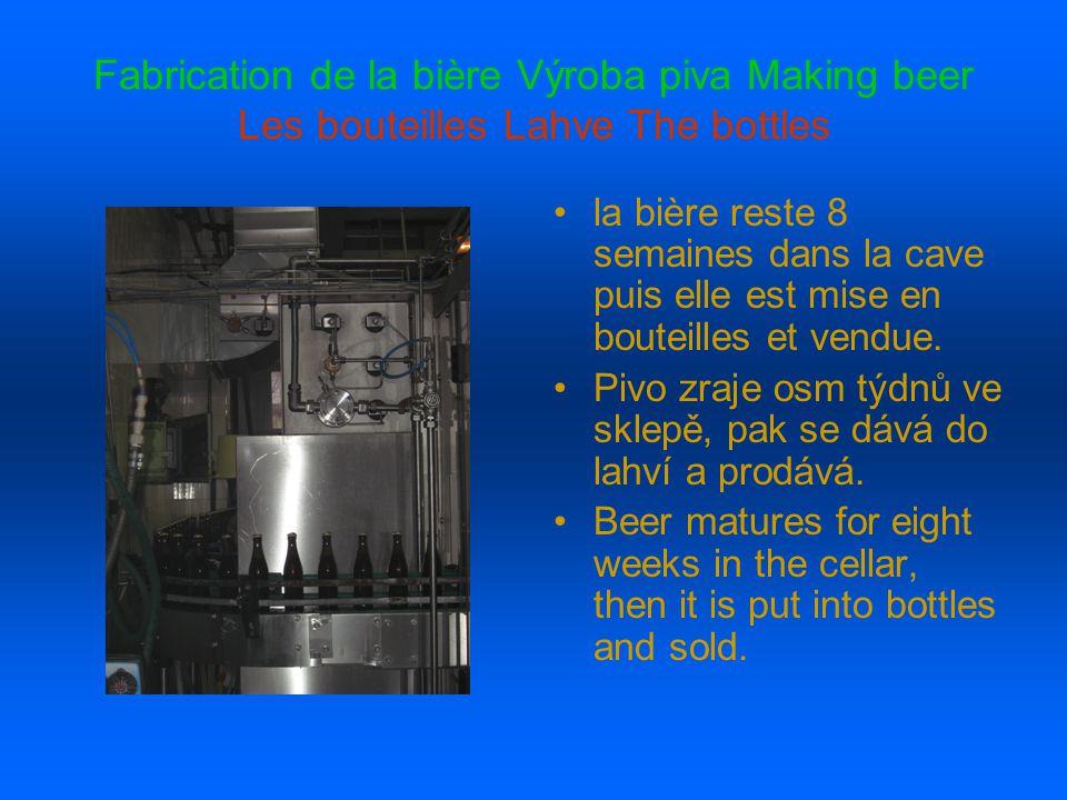 Fabrication de la bière Výroba piva Making beer Les bouteilles Lahve The bottles la bière reste 8 semaines dans la cave puis elle est mise en bouteilles et vendue.