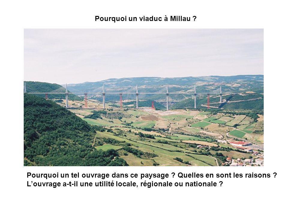 Pourquoi un viaduc à Millau ? Pourquoi un tel ouvrage dans ce paysage ? Quelles en sont les raisons ? L'ouvrage a-t-il une utilité locale, régionale o