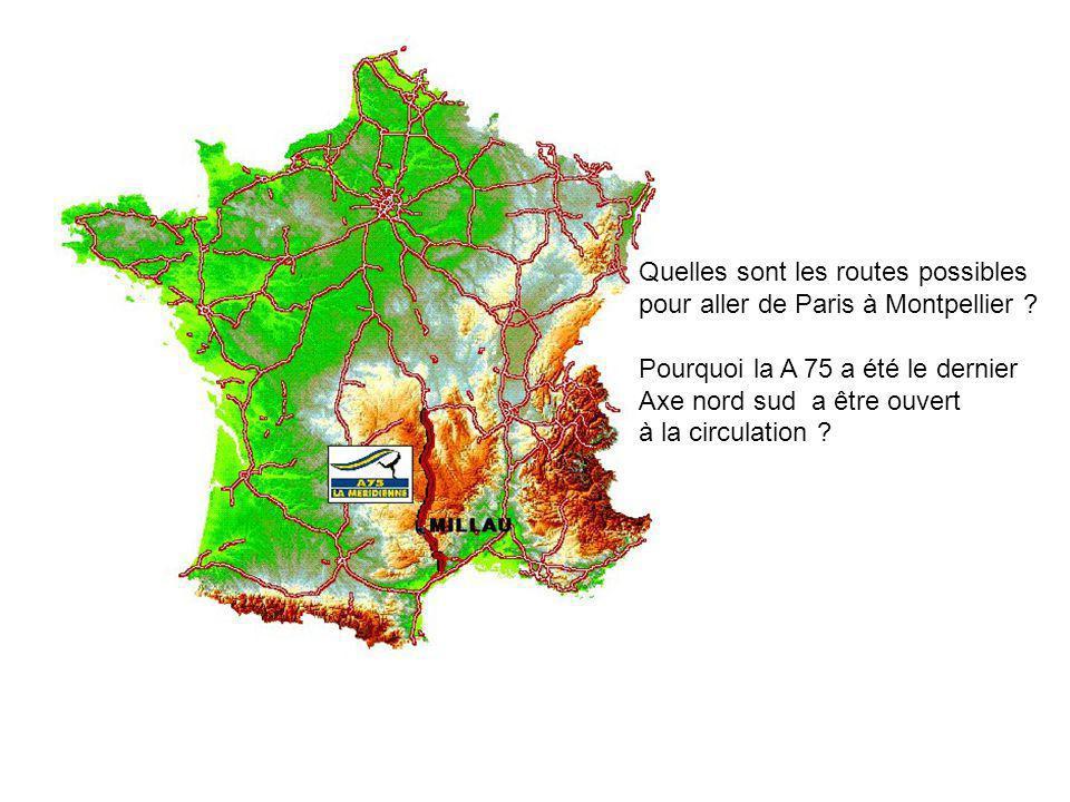 Quelles sont les routes possibles pour aller de Paris à Montpellier ? Pourquoi la A 75 a été le dernier Axe nord sud a être ouvert à la circulation ?