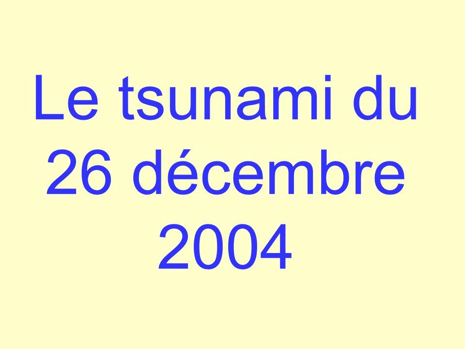 L'événement Le 26 décembre 2004 à 00h58 au large de Sumatra : séisme d'une magnitude de plus de 9 degré sur l'échelle de Richter.