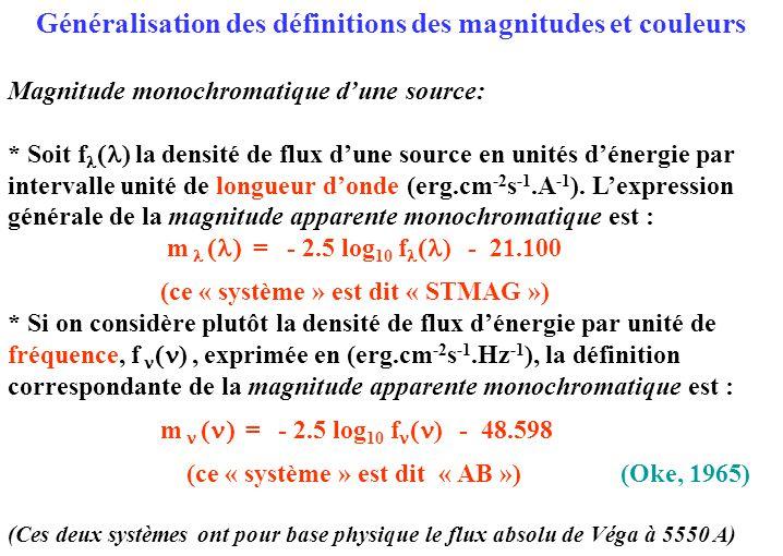 Généralisation des définitions des magnitudes et couleurs Magnitude monochromatique d'une source: * Soit f  ) la densité de flux d'une source en unit