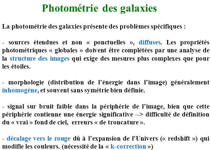 Photométrie des galaxies La photométrie des galaxies présente des problèmes spécifiques : - sources étendues et non « ponctuelles », diffuses. Les pro