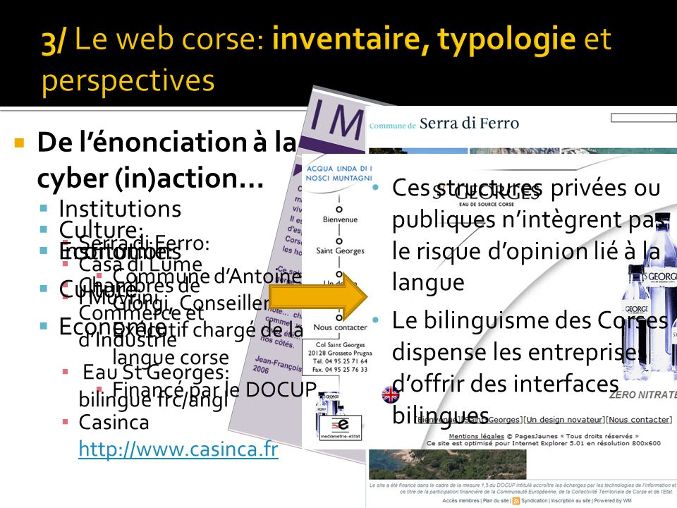 De l'énonciation à la cyber (in)action…  Institutions ▪ Serra di Ferro: ▪ Commune d'Antoine Giorgi, Conseiller Exécutif chargé de la langue corse ▪