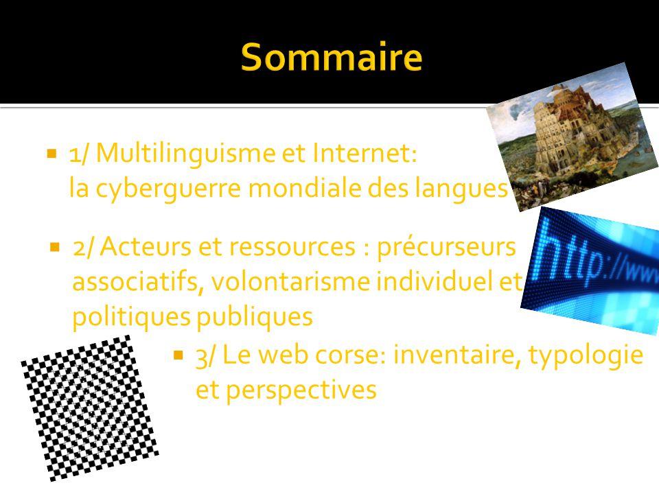  1/ Multilinguisme et Internet: la cyberguerre mondiale des langues  2/ Acteurs et ressources : précurseurs associatifs, volontarisme individuel et