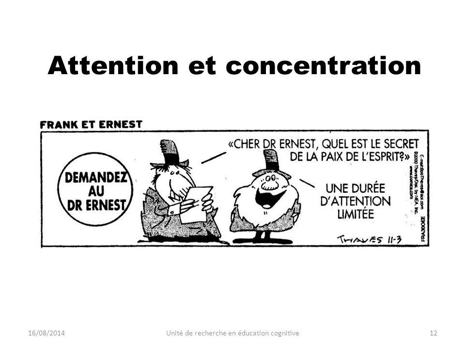 Attention et concentration 16/08/201412Unité de recherche en éducation cognitive