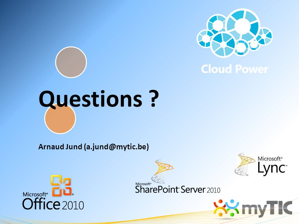 Questions ? Arnaud Jund (a.jund@mytic.be)