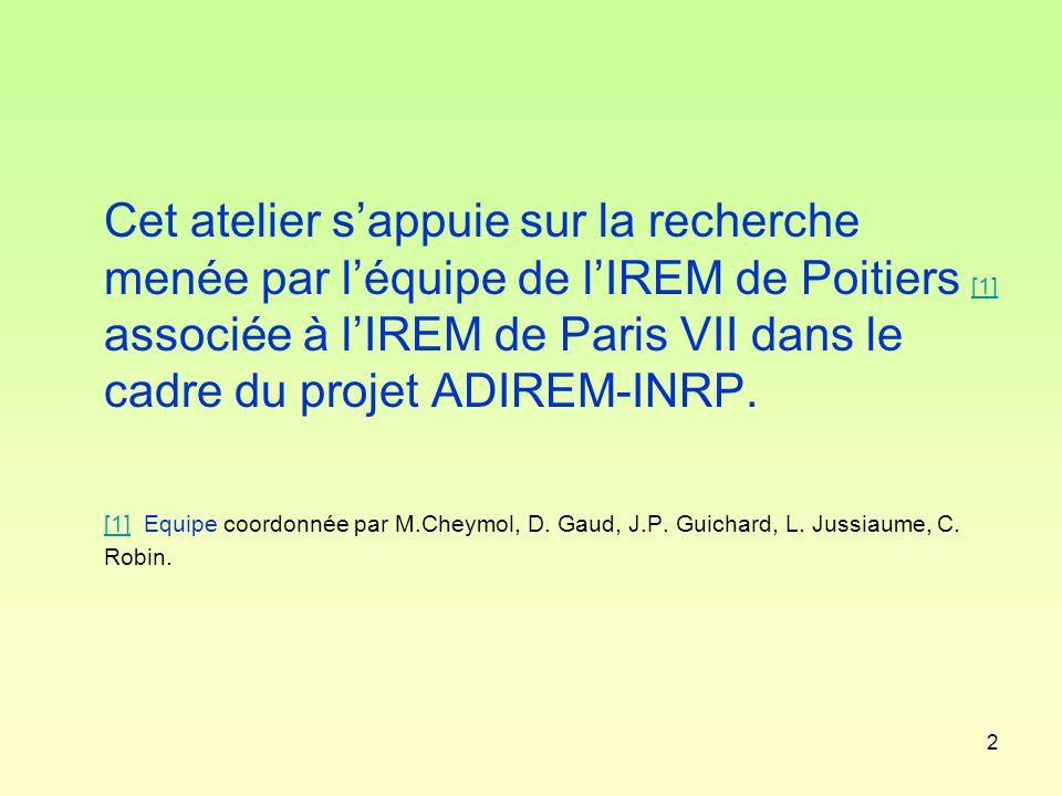 2 Cet atelier s'appuie sur la recherche menée par l'équipe de l'IREM de Poitiers [1] associée à l'IREM de Paris VII dans le cadre du projet ADIREM-INRP.