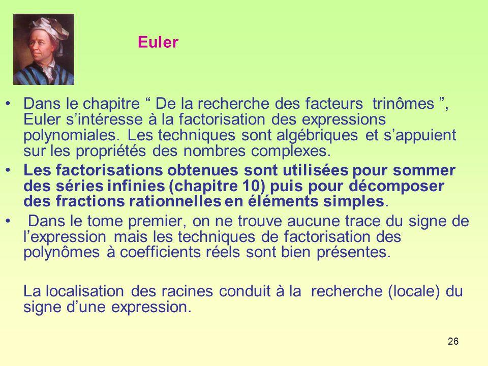 26 Dans le chapitre De la recherche des facteurs trinômes , Euler s'intéresse à la factorisation des expressions polynomiales.
