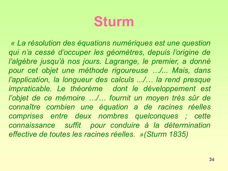 34 Sturm « La résolution des équations numériques est une question qui n'a cessé d'occuper les géomètres, depuis l'origine de l'algèbre jusqu'à nos jours.