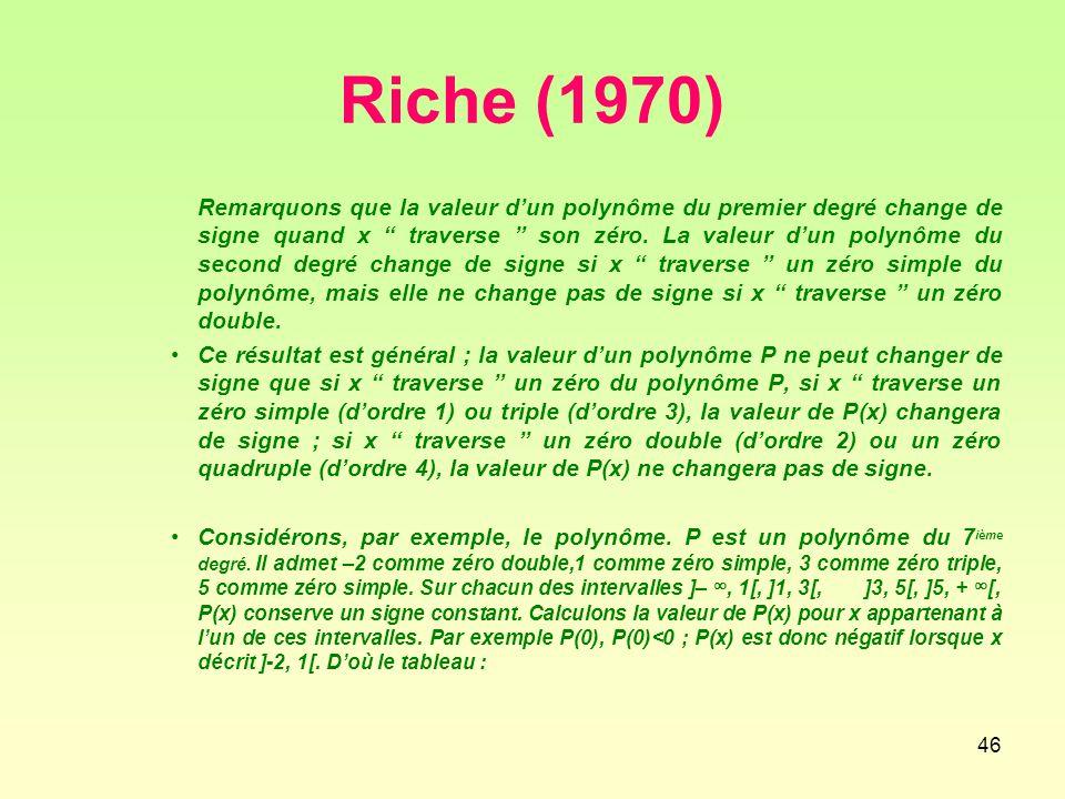 46 Riche (1970) Remarquons que la valeur d'un polynôme du premier degré change de signe quand x traverse son zéro.