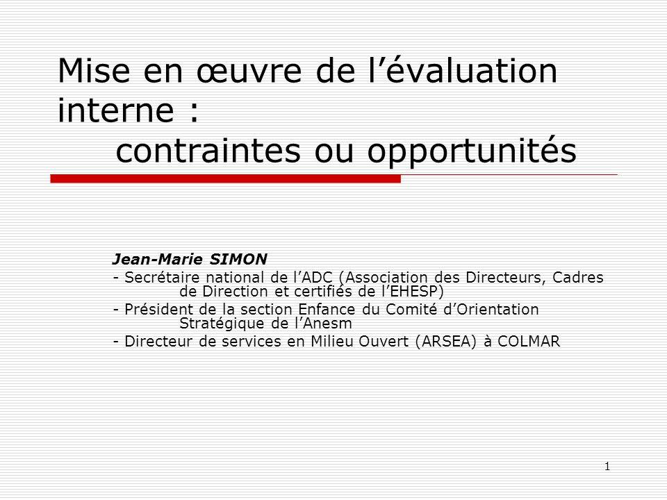 1 Mise en œuvre de l'évaluation interne : contraintes ou opportunités Jean-Marie SIMON - Secrétaire national de l'ADC (Association des Directeurs, Cad