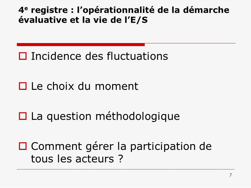 4 e registre : l'opérationnalité de la démarche évaluative et la vie de l'E/S  Incidence des fluctuations  Le choix du moment  La question méthodol
