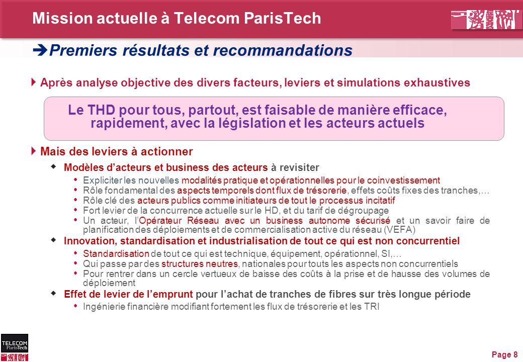Mission actuelle à Telecom ParisTech Page 8  Après analyse objective des divers facteurs, leviers et simulations exhaustives Le THD pour tous, partou