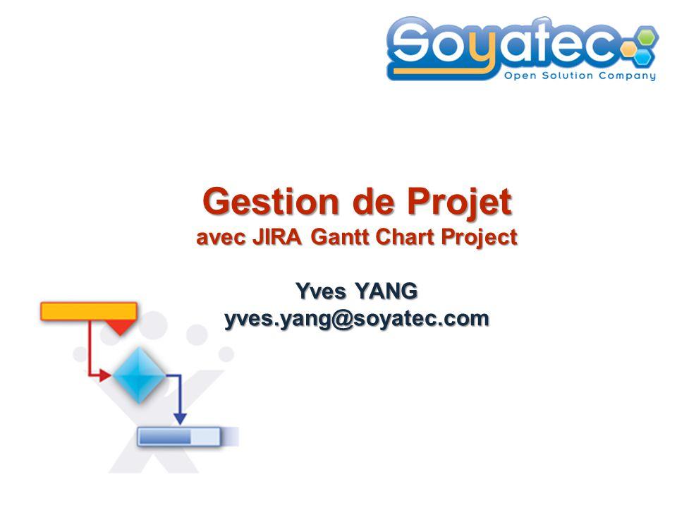 Gestion de Projet avec JIRA Gantt Chart Project Yves YANG yves.yang@soyatec.com