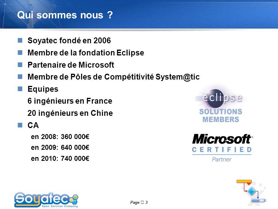 Page  3 Qui sommes nous ? Soyatec fondé en 2006 Membre de la fondation Eclipse Partenaire de Microsoft Membre de Pôles de Compétitivité System@tic Eq