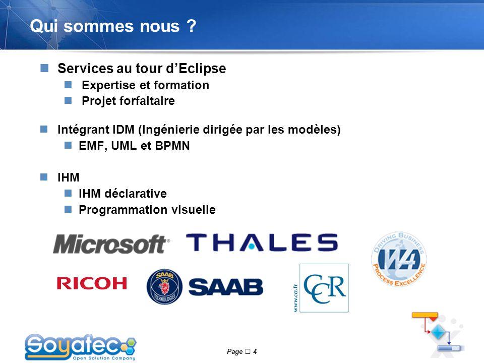 Page  4 Qui sommes nous ? Services au tour d'Eclipse Expertise et formation Projet forfaitaire Intégrant IDM (Ingénierie dirigée par les modèles) EMF