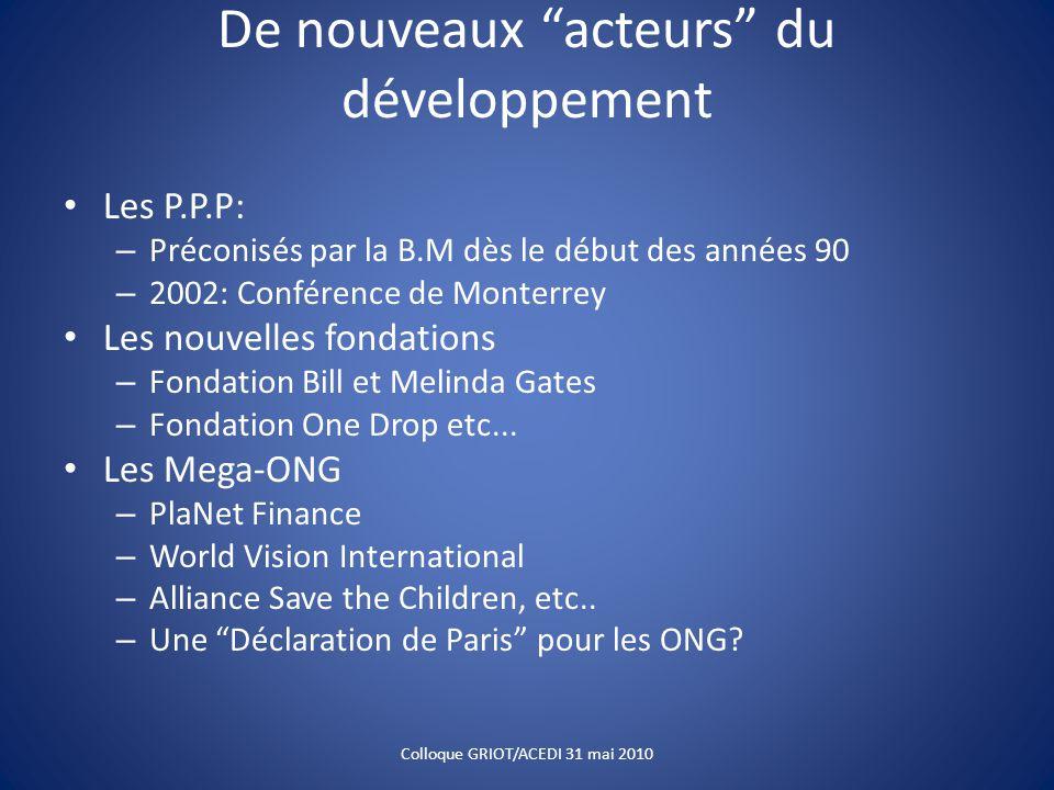 De nouveaux acteurs du développement Les P.P.P: – Préconisés par la B.M dès le début des années 90 – 2002: Conférence de Monterrey Les nouvelles fondations – Fondation Bill et Melinda Gates – Fondation One Drop etc...