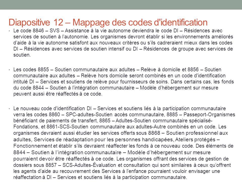 Diapositive 12 – Mappage des codes d'identification Le code 8846 – SVS – Assistance à la vie autonome deviendra le code DI – Résidences avec services