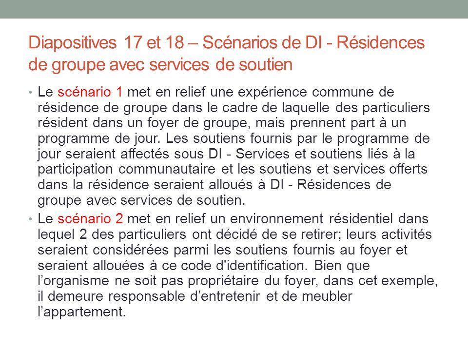 Diapositives 17 et 18 – Scénarios de DI - Résidences de groupe avec services de soutien Le scénario 1 met en relief une expérience commune de résidenc