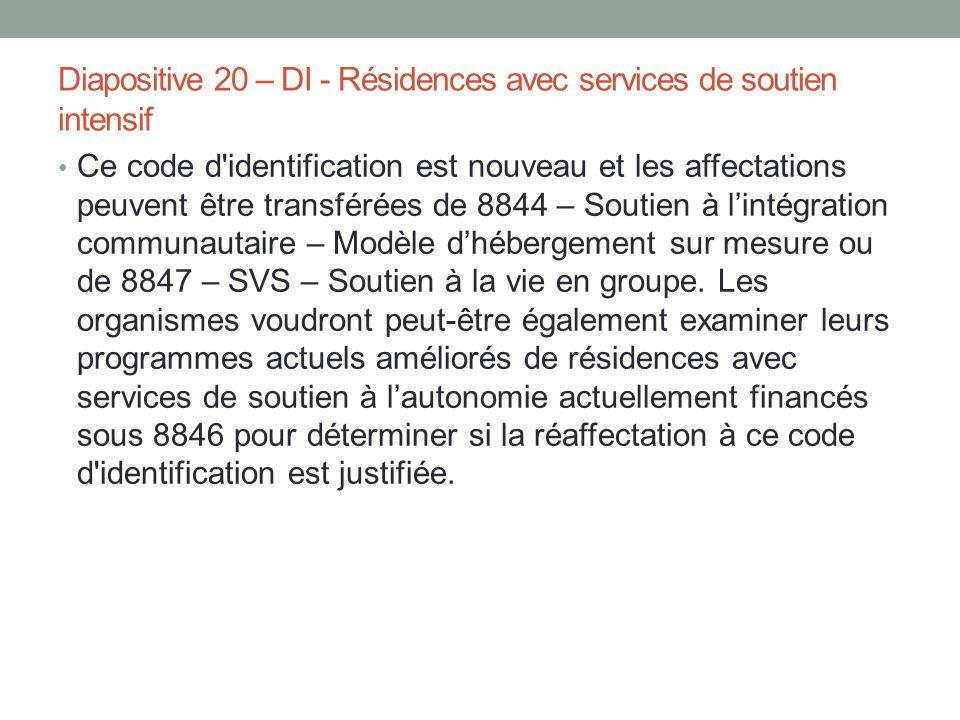 Diapositive 20 – DI - Résidences avec services de soutien intensif Ce code d'identification est nouveau et les affectations peuvent être transférées d