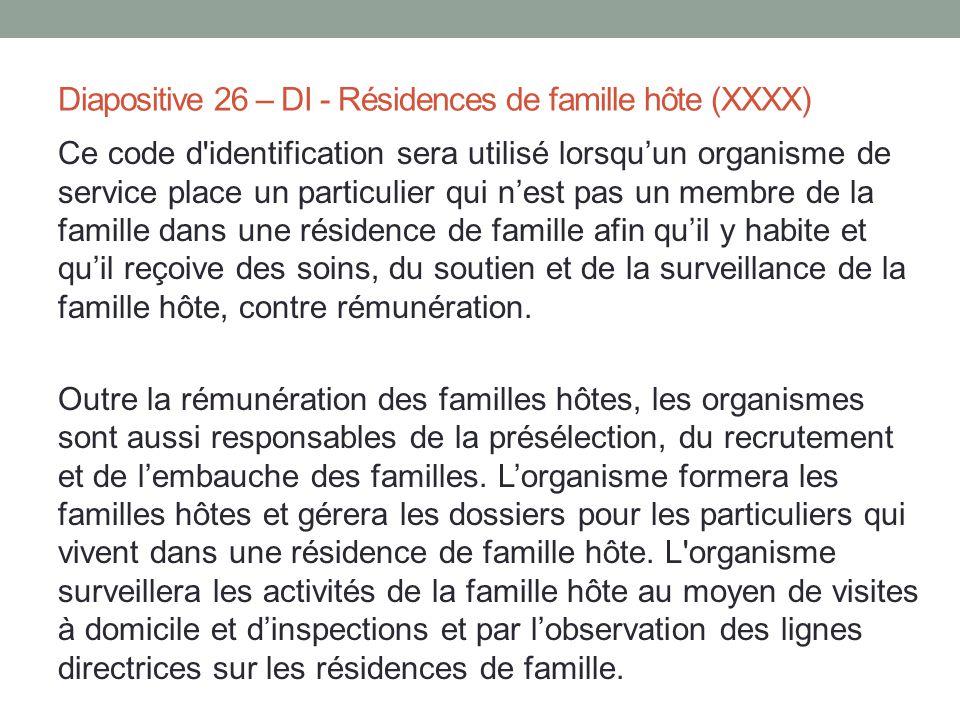 Diapositive 26 – DI - Résidences de famille hôte (XXXX) Ce code d'identification sera utilisé lorsqu'un organisme de service place un particulier qui