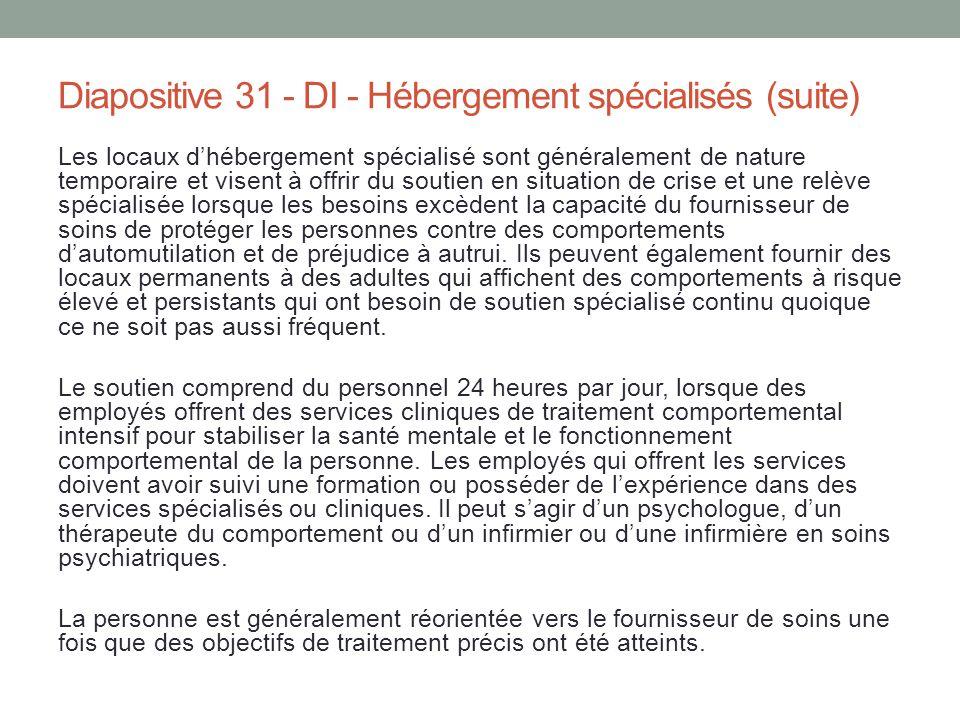 Diapositive 31 - DI - Hébergement spécialisés (suite) Les locaux d'hébergement spécialisé sont généralement de nature temporaire et visent à offrir du
