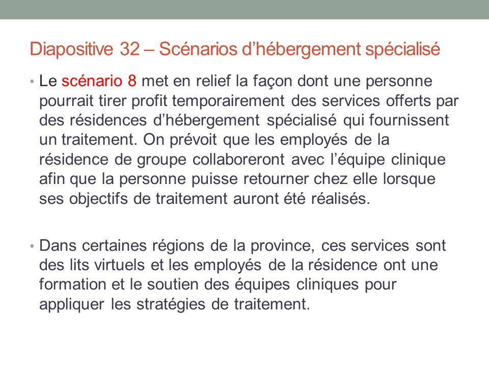 Diapositive 32 – Scénarios d'hébergement spécialisé Le scénario 8 met en relief la façon dont une personne pourrait tirer profit temporairement des se