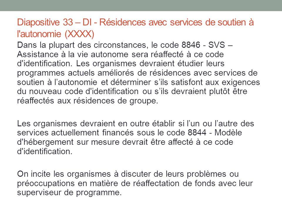 Diapositive 33 – DI - Résidences avec services de soutien à l'autonomie (XXXX) Dans la plupart des circonstances, le code 8846 - SVS – Assistance à la