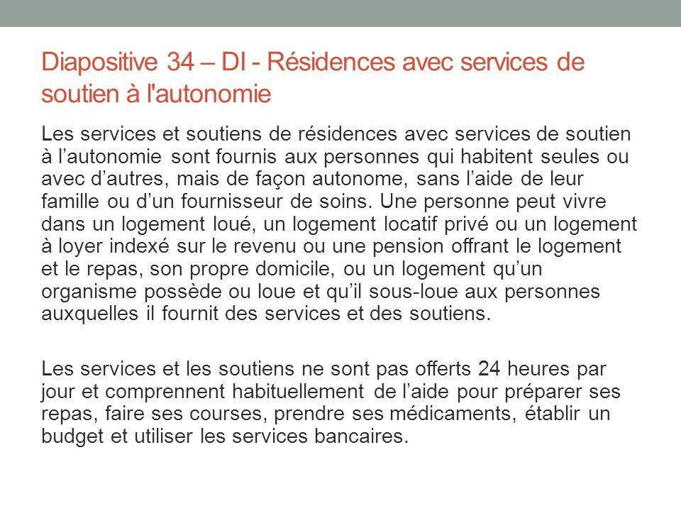 Diapositive 34 – DI - Résidences avec services de soutien à l'autonomie Les services et soutiens de résidences avec services de soutien à l'autonomie