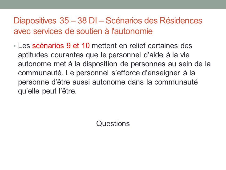 Diapositives 35 – 38 DI – Scénarios des Résidences avec services de soutien à l'autonomie Les scénarios 9 et 10 mettent en relief certaines des aptitu