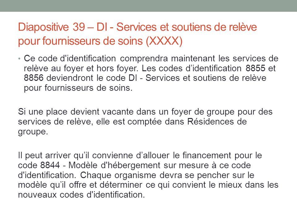 Diapositive 39 – DI - Services et soutiens de relève pour fournisseurs de soins (XXXX) Ce code d'identification comprendra maintenant les services de