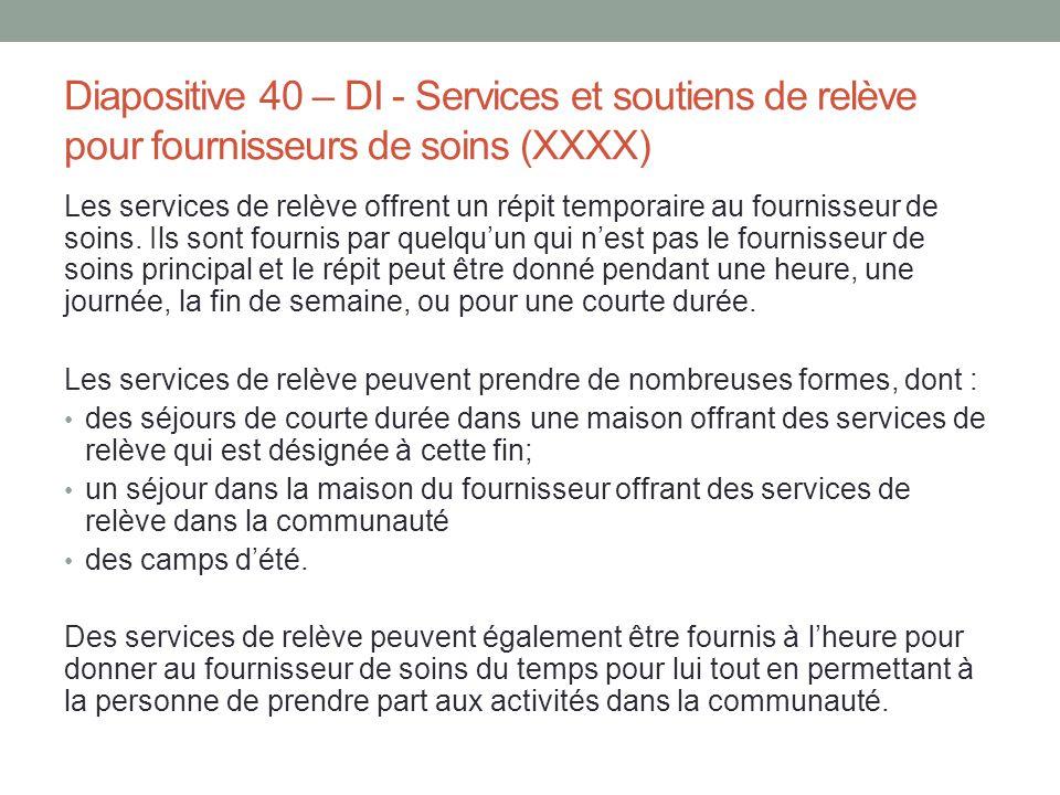 Diapositive 40 – DI - Services et soutiens de relève pour fournisseurs de soins (XXXX) Les services de relève offrent un répit temporaire au fournisse