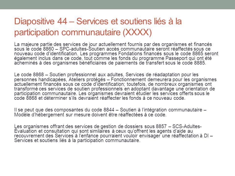 Diapositive 44 – Services et soutiens liés à la participation communautaire (XXXX) La majeure partie des services de jour actuellement fournis par des