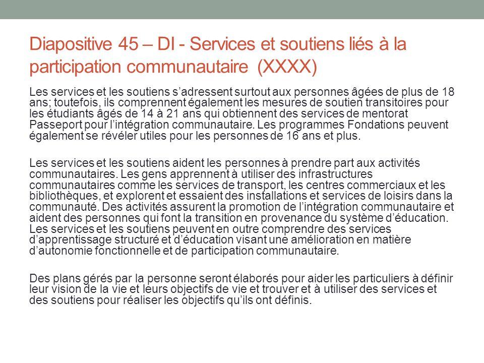 Diapositive 45 – DI - Services et soutiens liés à la participation communautaire (XXXX) Les services et les soutiens s'adressent surtout aux personnes
