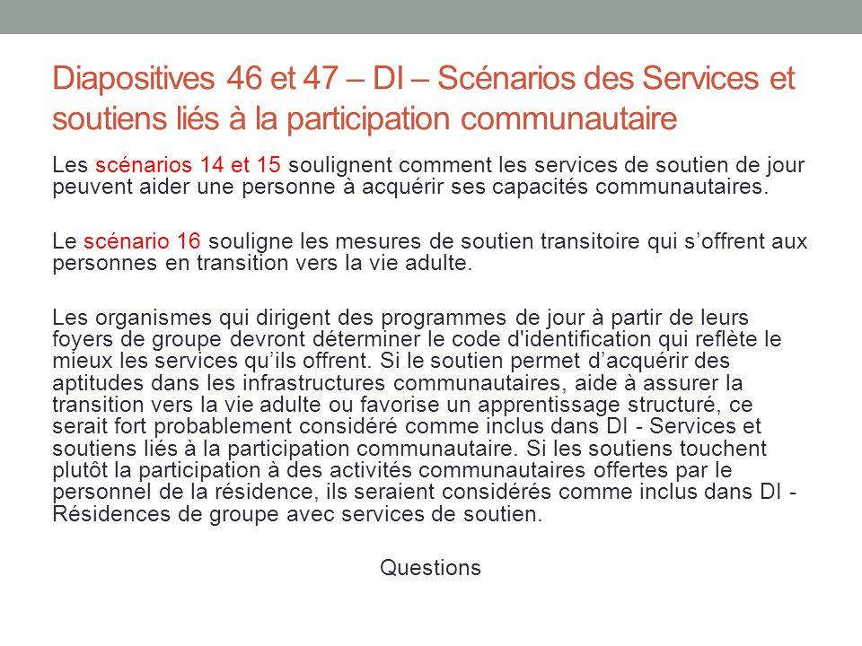 Diapositives 46 et 47 – DI – Scénarios des Services et soutiens liés à la participation communautaire Les scénarios 14 et 15 soulignent comment les se