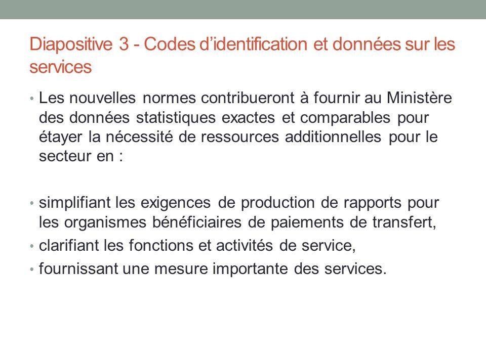 Diapositive 3 - Codes d'identification et données sur les services Les nouvelles normes contribueront à fournir au Ministère des données statistiques
