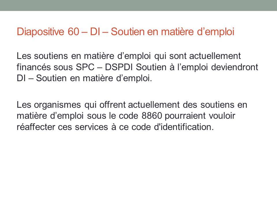 Diapositive 60 – DI – Soutien en matière d'emploi Les soutiens en matière d'emploi qui sont actuellement financés sous SPC – DSPDI Soutien à l'emploi