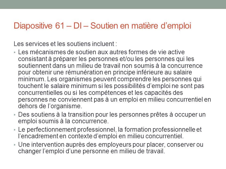 Diapositive 61 – DI – Soutien en matière d'emploi Les services et les soutiens incluent : Les mécanismes de soutien aux autres formes de vie active co