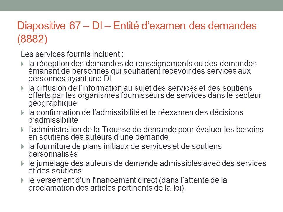Diapositive 67 – DI – Entité d'examen des demandes (8882) Les services fournis incluent :  la réception des demandes de renseignements ou des demande