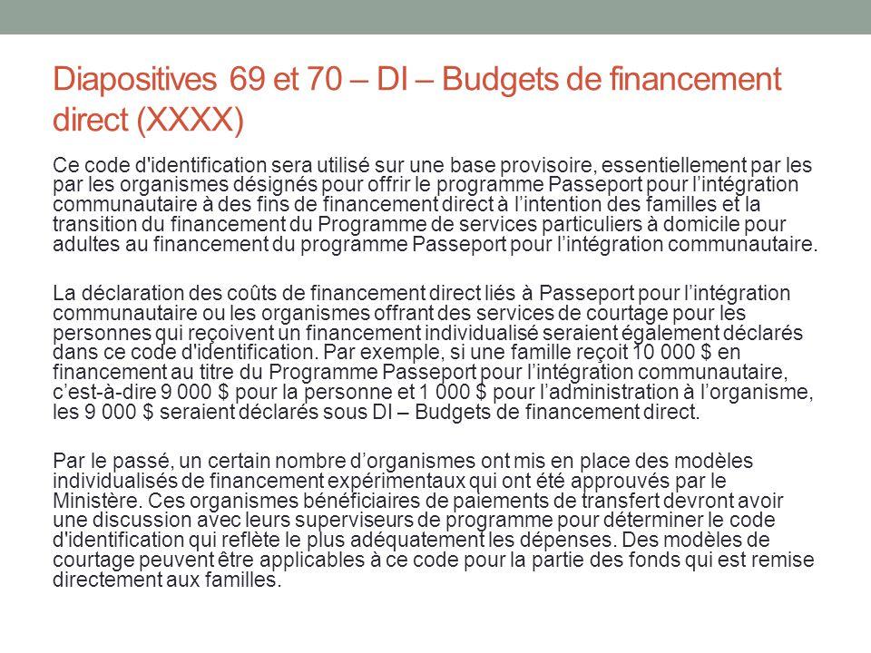 Diapositives 69 et 70 – DI – Budgets de financement direct (XXXX) Ce code d'identification sera utilisé sur une base provisoire, essentiellement par l
