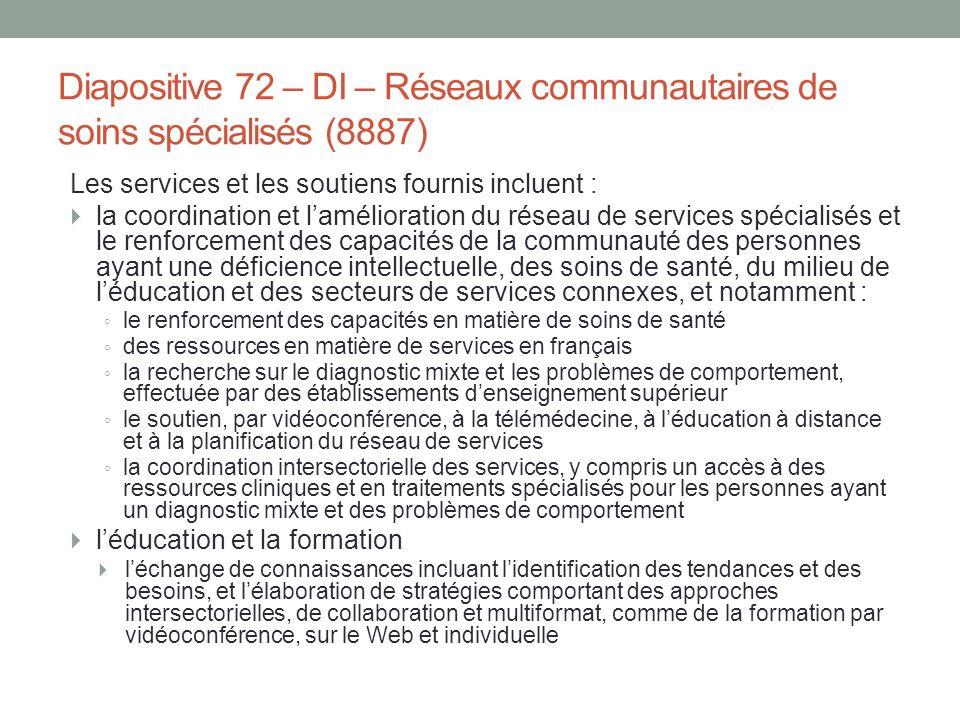 Diapositive 72 – DI – Réseaux communautaires de soins spécialisés (8887) Les services et les soutiens fournis incluent :  la coordination et l'amélio
