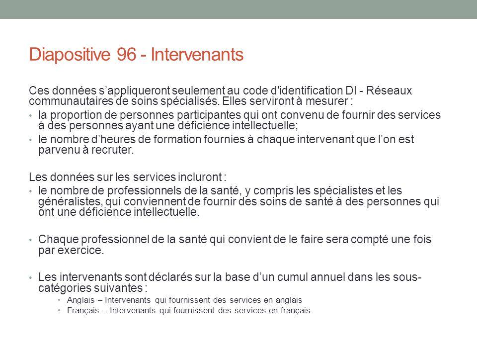 Diapositive 96 - Intervenants Ces données s'appliqueront seulement au code d'identification DI - Réseaux communautaires de soins spécialisés. Elles se