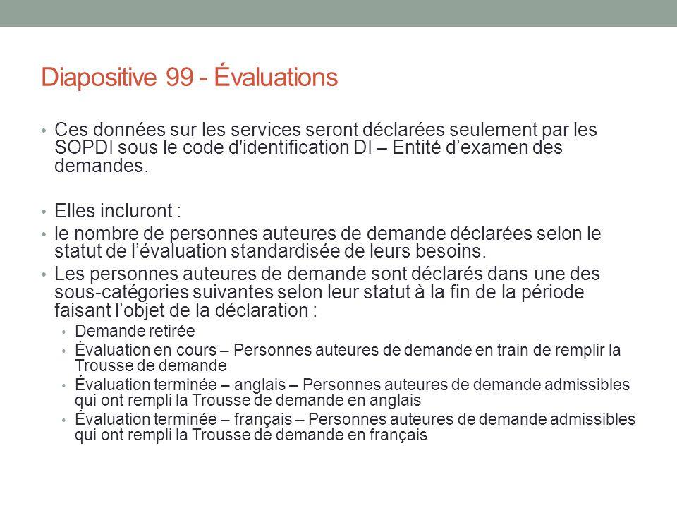 Diapositive 99 - Évaluations Ces données sur les services seront déclarées seulement par les SOPDI sous le code d'identification DI – Entité d'examen