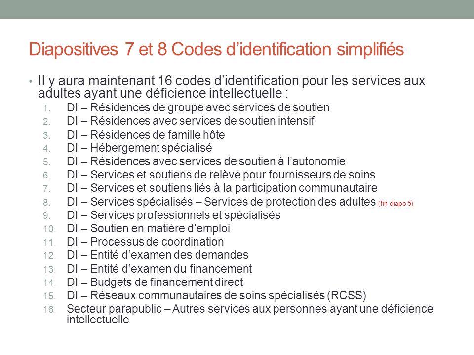 Diapositives 7 et 8 Codes d'identification simplifiés Il y aura maintenant 16 codes d'identification pour les services aux adultes ayant une déficienc
