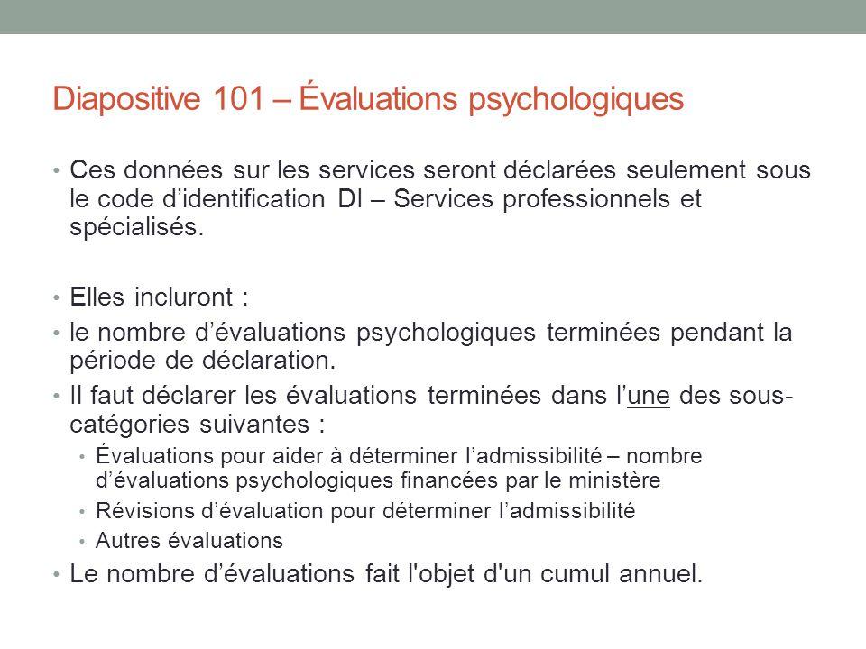 Diapositive 101 – Évaluations psychologiques Ces données sur les services seront déclarées seulement sous le code d'identification DI – Services profe
