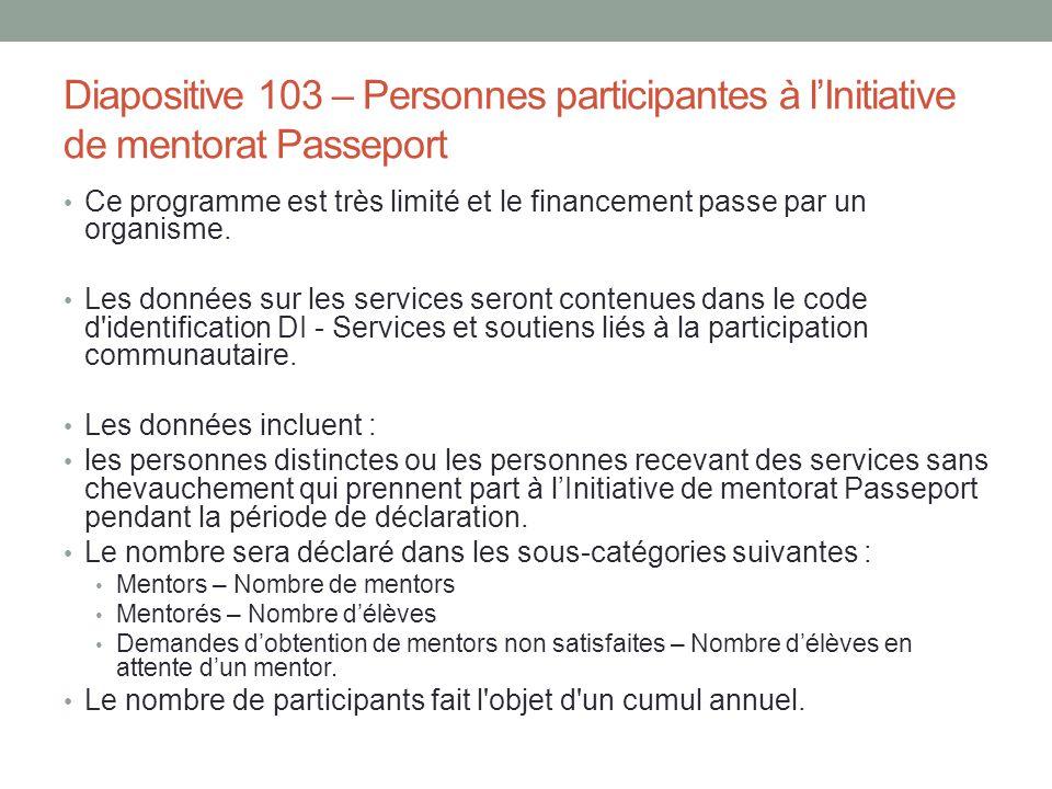 Diapositive 103 – Personnes participantes à l'Initiative de mentorat Passeport Ce programme est très limité et le financement passe par un organisme.